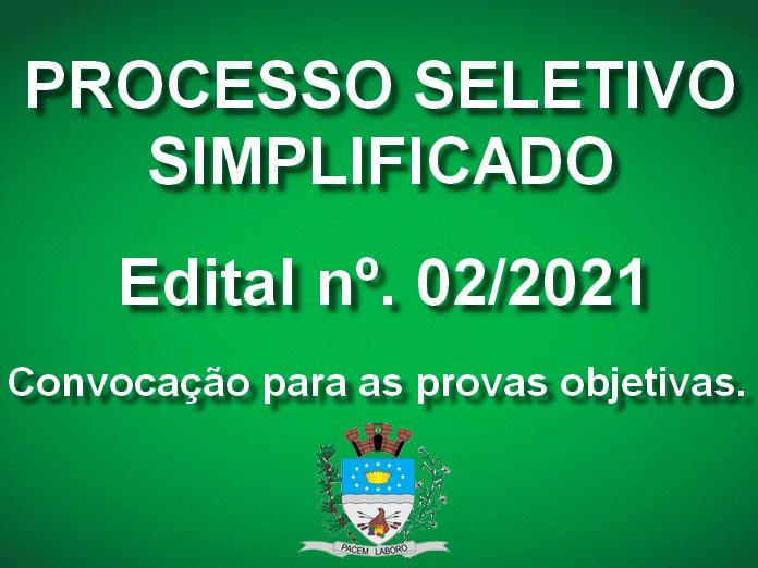 PROCESSO SELETIVO SIMPLIFICADO Nº 02/2021 - EDITAL DE CONVOCAÇÃO PARA AS PROVAS OBJETIVAS E DE TÍTULOS