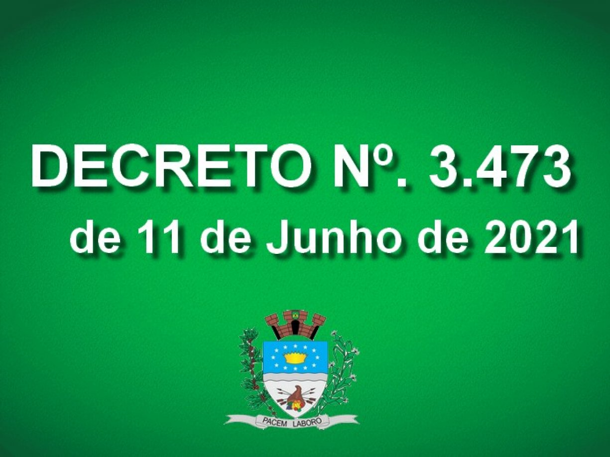 DECRETO nº 3.473, de 11 de junho de 2021.